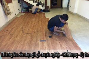 Thi công làm sàn nhựa giả gỗ chuyên nghiệp - Chất lượng - Uy tín