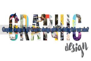 Graphic design là gì? Graphic design gồm có những lĩnh vực nào?