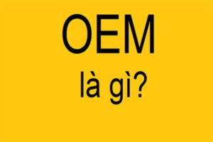 OEM là gì? Phân biệt hàng hóa chính hãng và hàng OEM bằng cách nào?