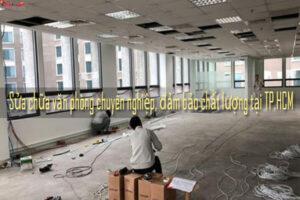 Sửa chữa văn phòng chuyên nghiệp, đảm bảo chất lượng tại TP.HCM