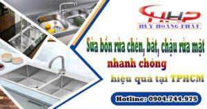 Sửa bồn rửa chén, bát, chậu rửa mặt nhanh chóng, hiệu quả tại TPHCM
